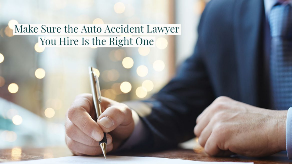 Make Sure the Auto Accident Lawyer You Hire Is the Right One