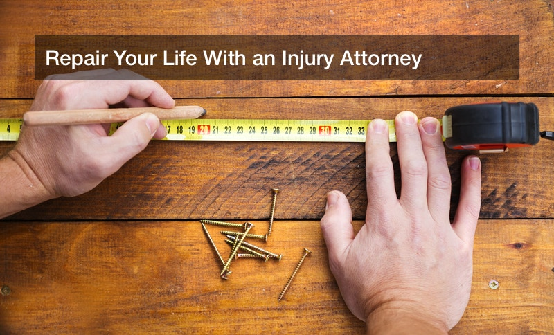 Repair Your Life With an Injury Attorney