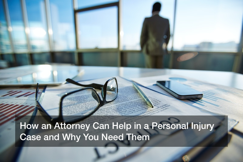 How an Attorney Can Help in a Personal Injury Case and Why You Need Them