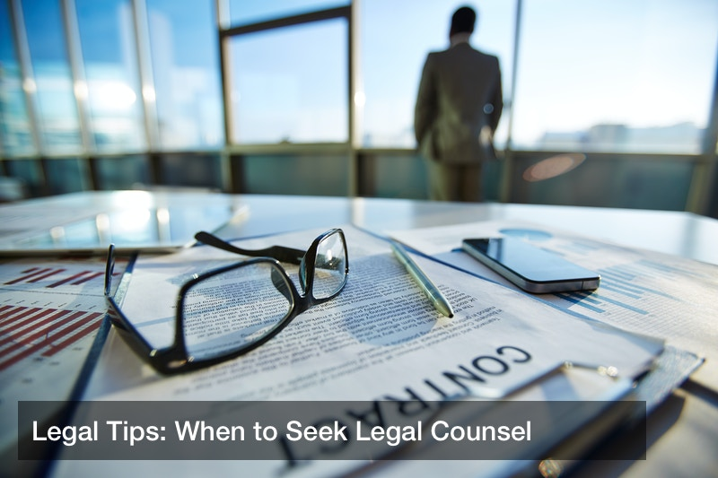 Legal Tips: When to Seek Legal Counsel