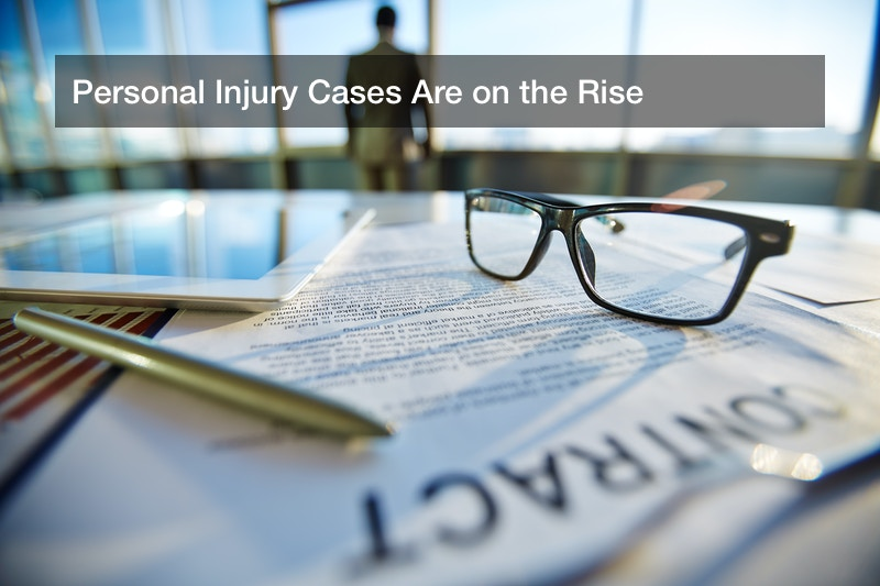 Personal Injury Cases Are on the Rise