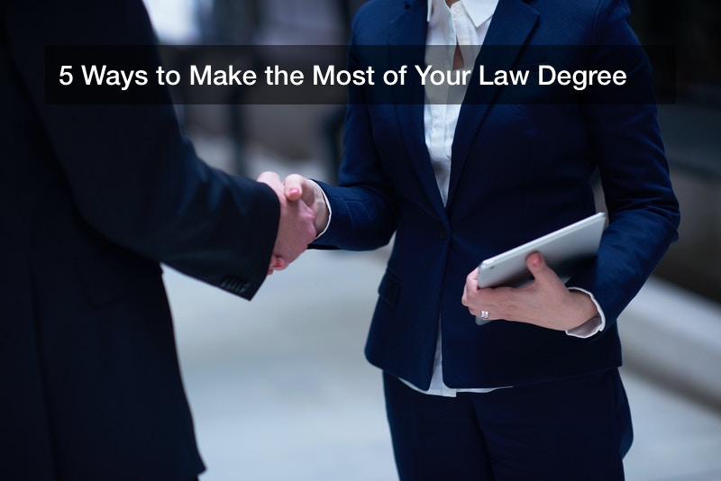 5 Ways to Make the Most of Your Law Degree