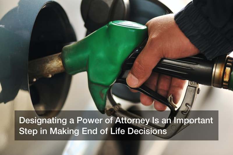 Designating a Power of Attorney Is an Important Step in Making End of Life Decisions